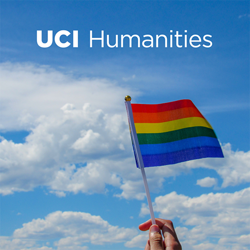 A hand holds up a rainbow pride flag in front of a sky filled with clouds. UCI Humanities is written at the top in white.